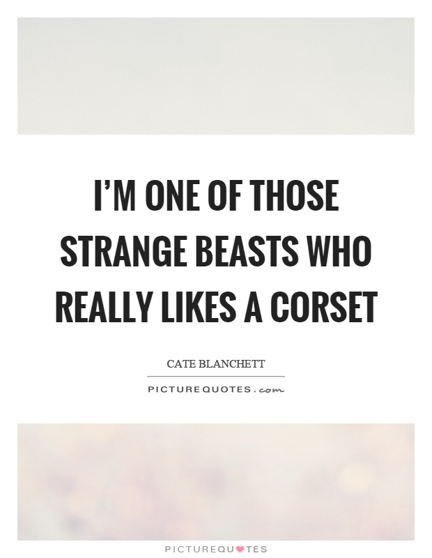 I'm one of those strange beasts who really likes a corset Picture Quote #1