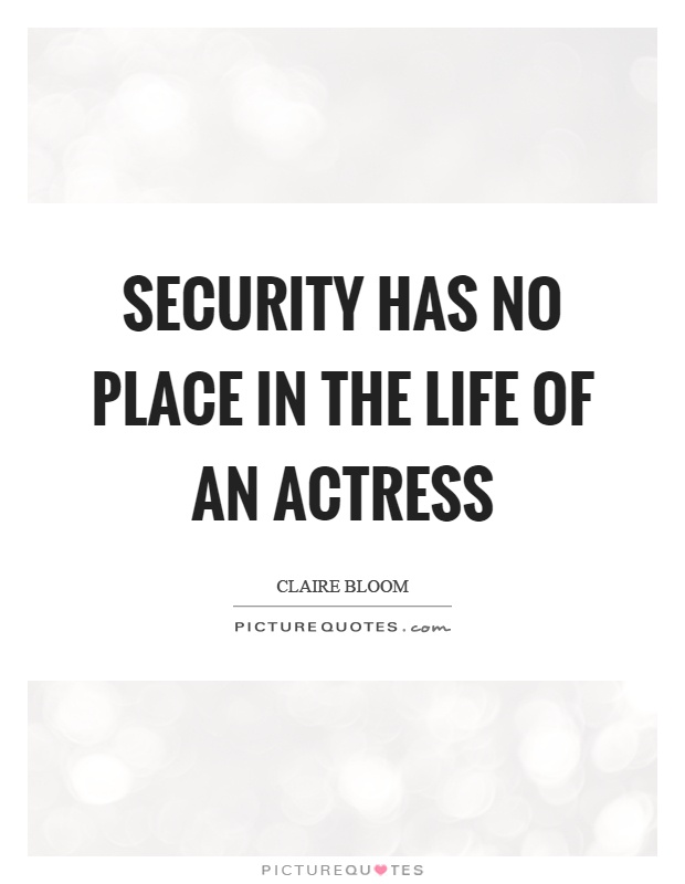 Security has no place in the life of an actress Picture Quote #1