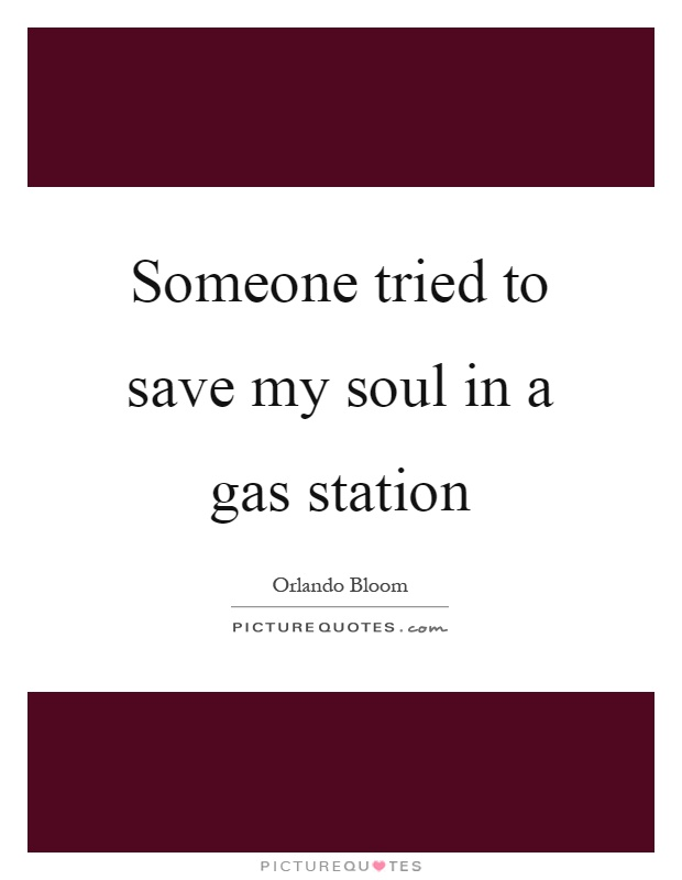 Someone tried to save my soul in a gas station Picture Quote #1