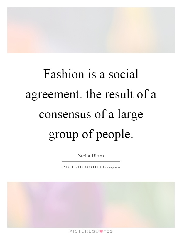 Fashion Is A Social Agreement The Result Of A Consensus Of A