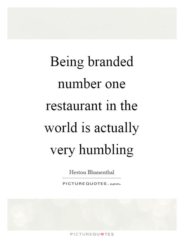 Being branded number one restaurant in the world is actually very humbling Picture Quote #1
