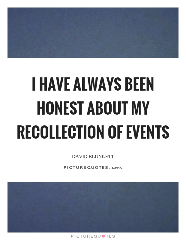 I have always been honest about my recollection of events Picture Quote #1