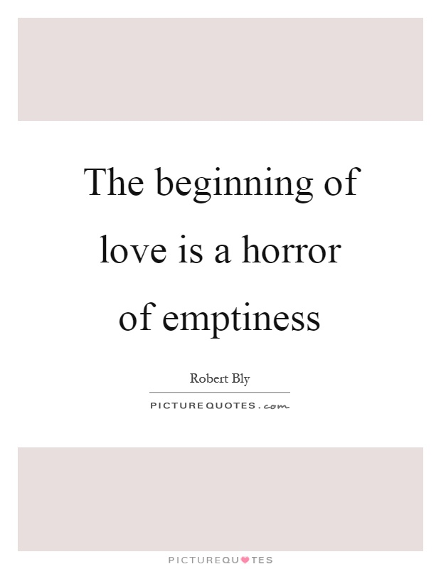 The beginning of love is a horror of emptiness Picture Quote #1