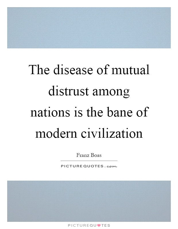 The disease of mutual distrust among nations is the bane of modern civilization Picture Quote #1