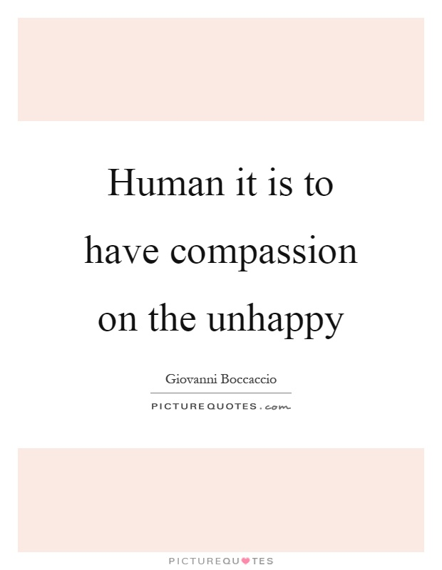 Human it is to have compassion on the unhappy Picture Quote #1