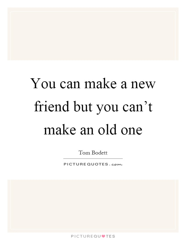 You can make a new friend but you can't make an old one Picture Quote #1