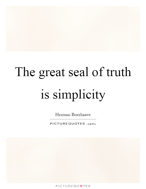 The great seal of truth is simplicity Picture Quote #1