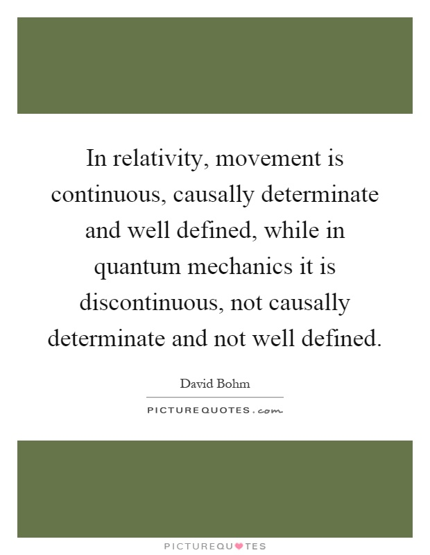 In Relativity, Movement Is Continuous, Causally Determinate And Well Defined,  While In Quantum