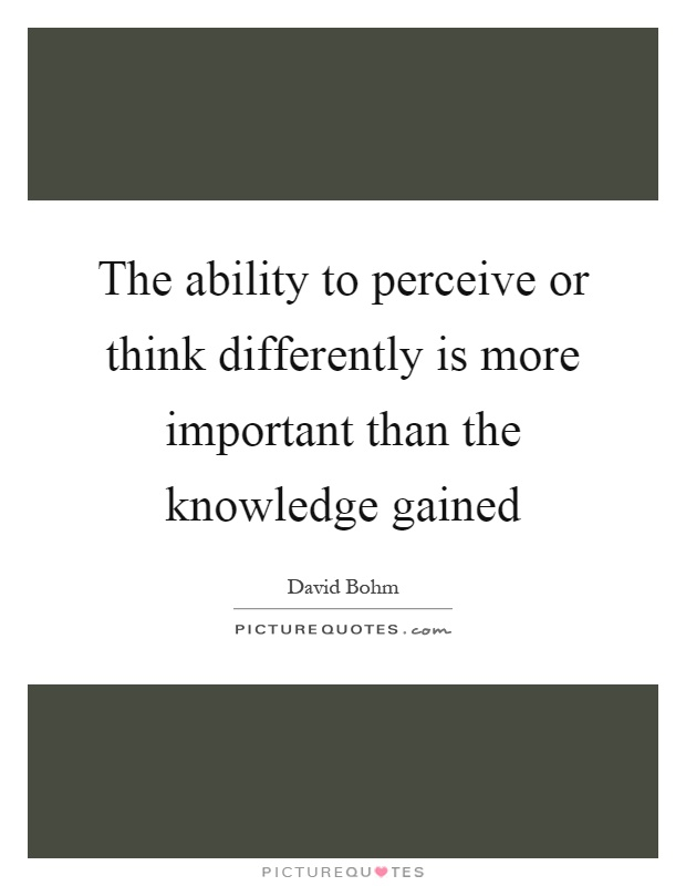 The ability to perceive or think differently is more important than the knowledge gained Picture Quote #1