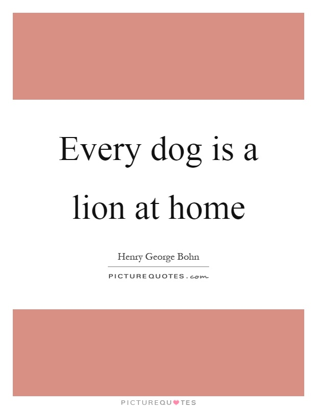 Every dog is a lion at home Picture Quote #1