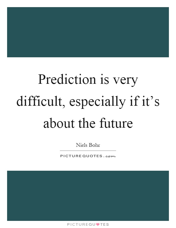 Prediction is very difficult, especially if it's about the future Picture Quote #1