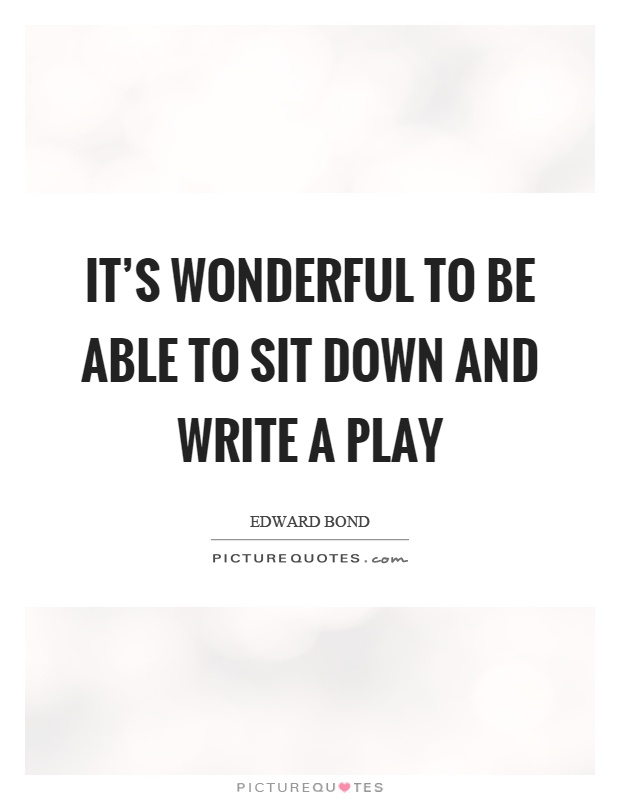 It's wonderful to be able to sit down and write a play Picture Quote #1