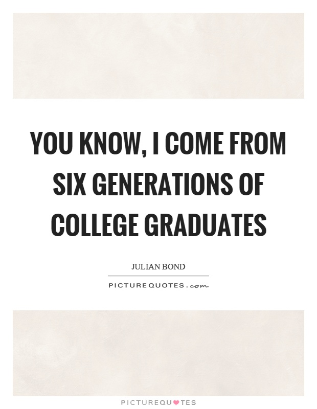You know, I come from six generations of college graduates Picture Quote #1