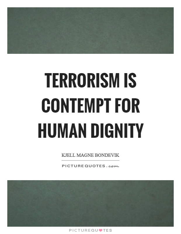 Terrorism is contempt for human dignity Picture Quote #1