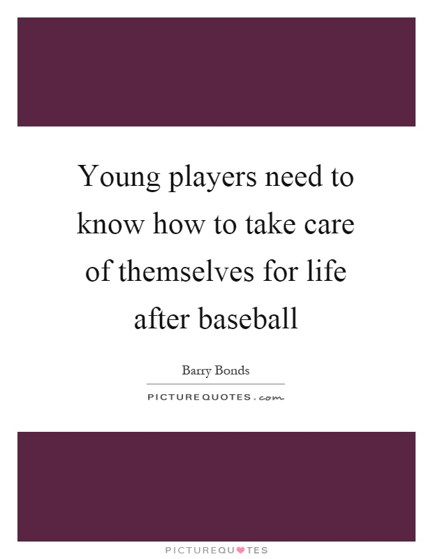 Young players need to know how to take care of themselves for life after baseball Picture Quote #1