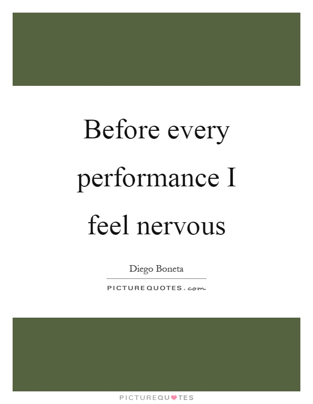 Before every performance I feel nervous Picture Quote #1