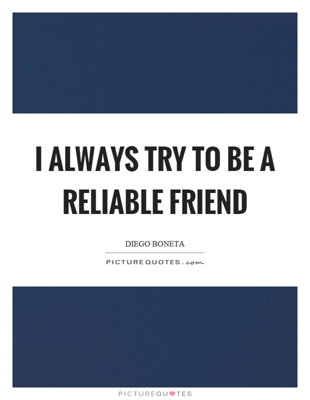 I always try to be a reliable friend Picture Quote #1