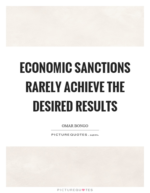 Economic sanctions rarely achieve the desired results Picture Quote #1