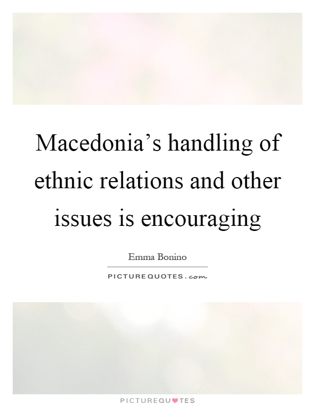 Macedonia's handling of ethnic relations and other issues is encouraging Picture Quote #1