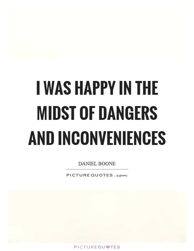 I was happy in the midst of dangers and inconveniences Picture Quote #1