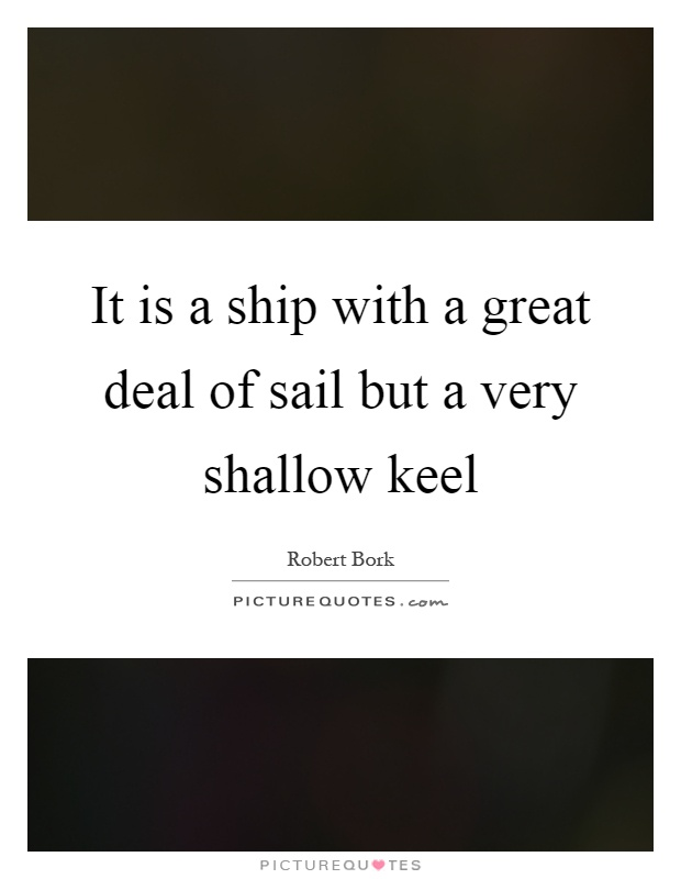 It is a ship with a great deal of sail but a very shallow keel Picture Quote #1