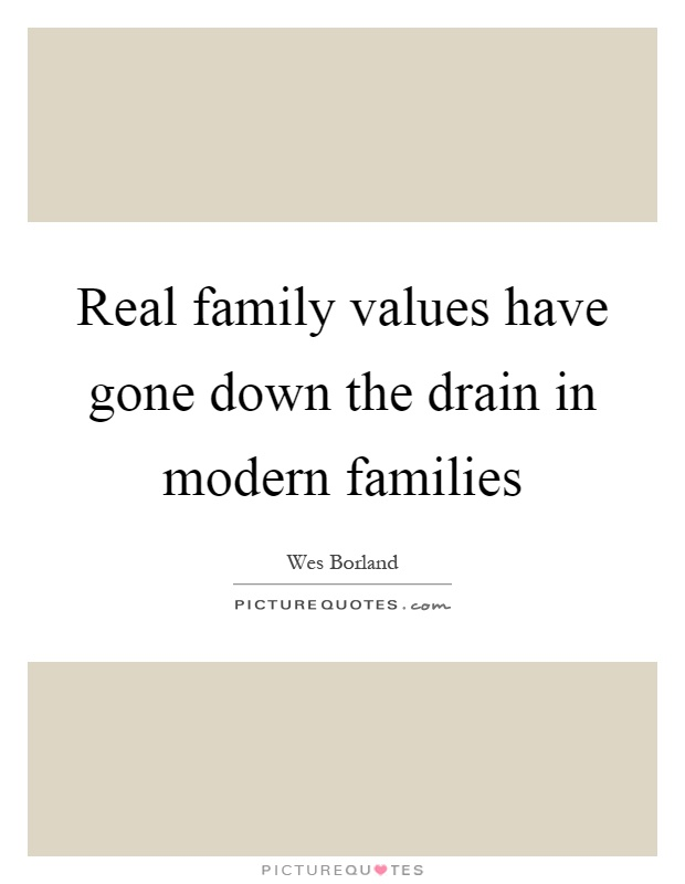 Real family values have gone down the drain in modern families Picture Quote #1