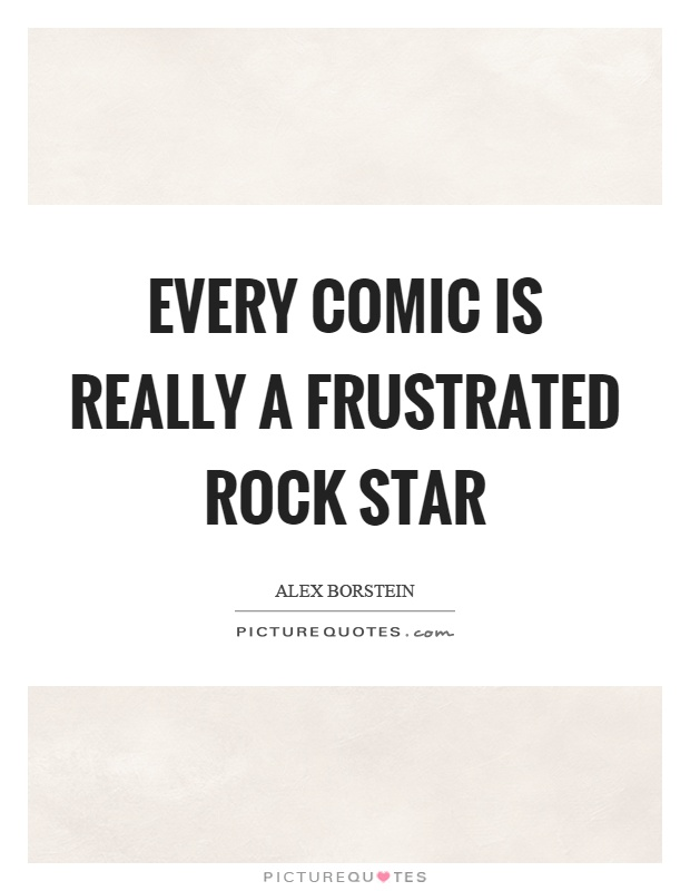 Every comic is really a frustrated rock star Picture Quote #1