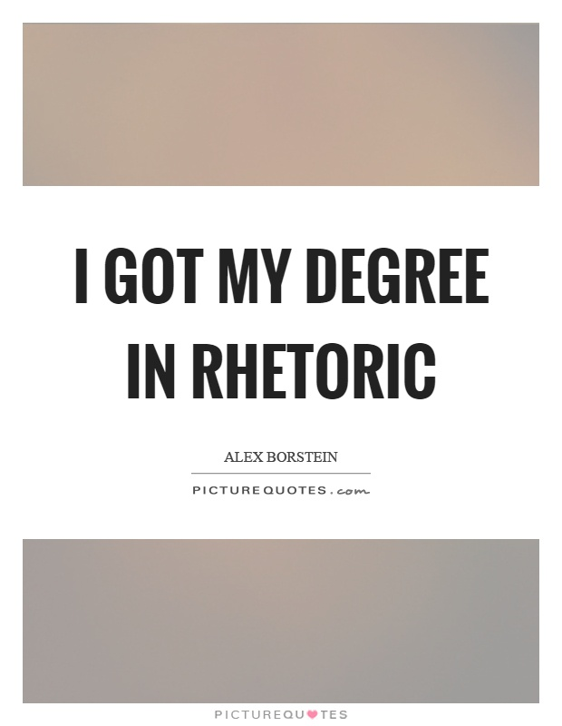 I got my degree in rhetoric Picture Quote #1