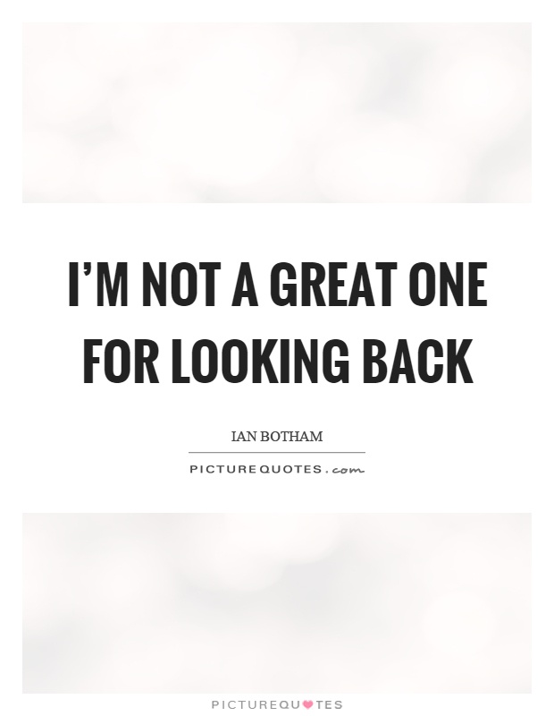 i m not a great one for looking back picture quotes