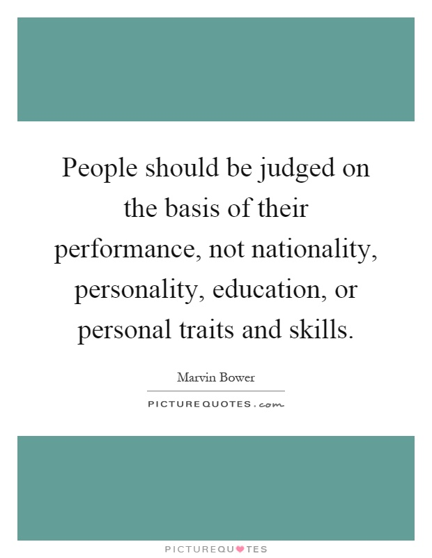 People should be judged on the basis of their performance, not nationality, personality, education, or personal traits and skills Picture Quote #1