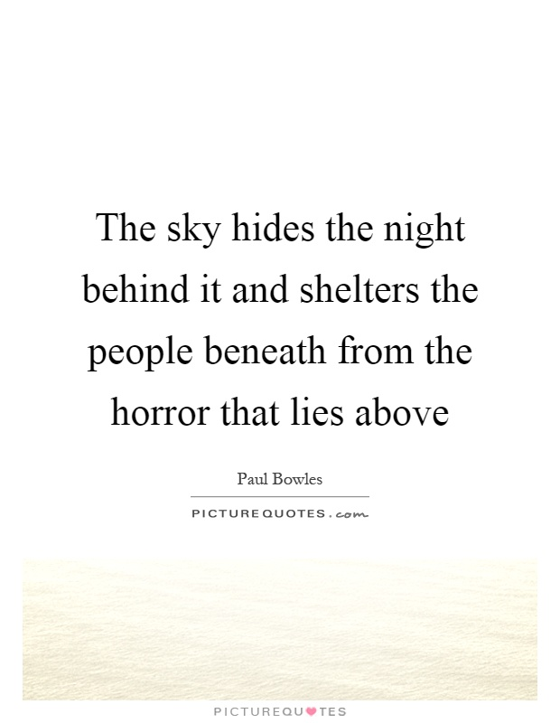 The sky hides the night behind it and shelters the people beneath from the horror that lies above Picture Quote #1