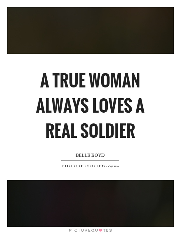 A true woman always loves a real soldier Picture Quote #1