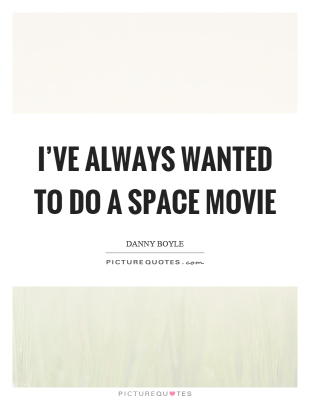 I've always wanted to do a space movie Picture Quote #1