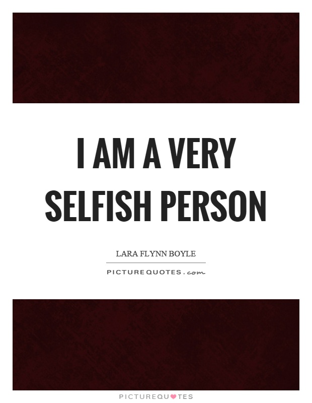 selfish quotes selfish sayings selfish picture quotes