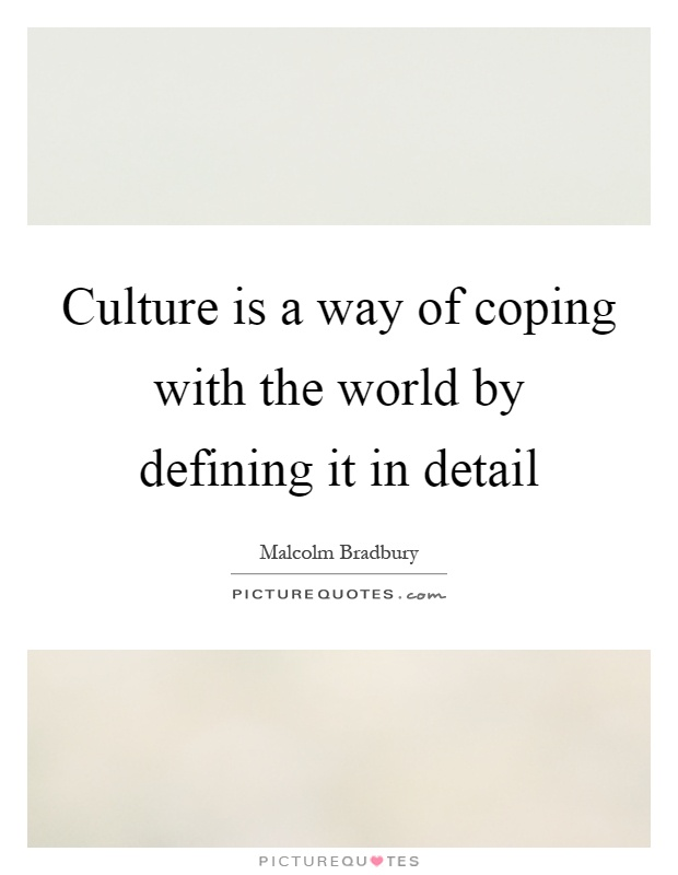 Culture is a way of coping with the world by defining it in detail Picture Quote #1
