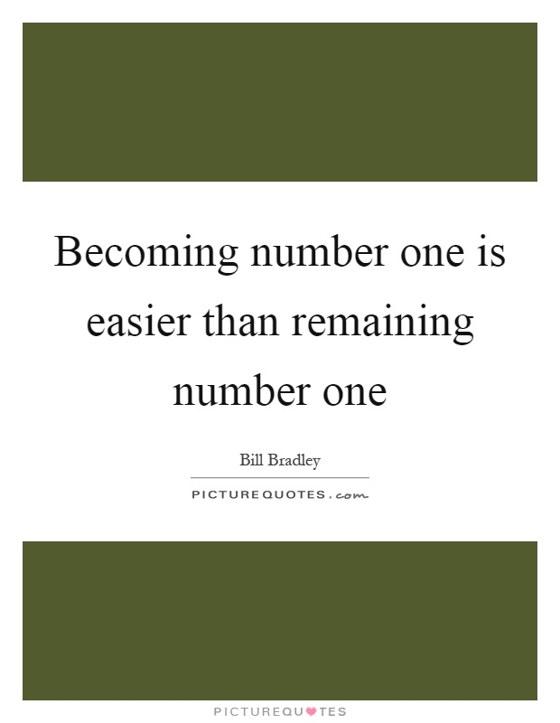 Becoming number one is easier than remaining number one Picture Quote #1
