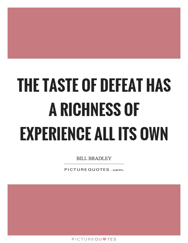 The taste of defeat has a richness of experience all its own Picture Quote #1