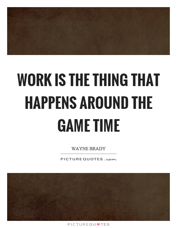 Work is the thing that happens around the game time Picture Quote #1