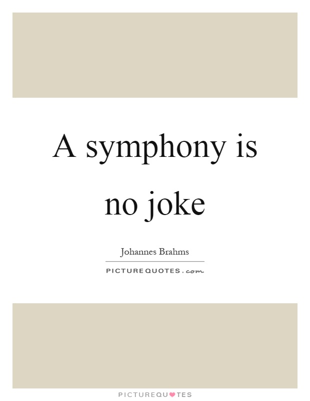 A symphony is no joke Picture Quote #1