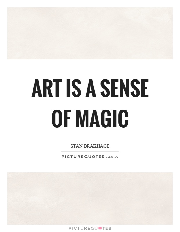 Art is a sense of magic Picture Quote #1