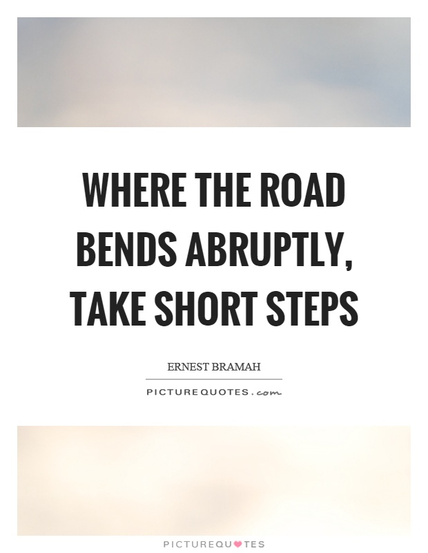 Where the road bends abruptly, take short steps Picture Quote #1