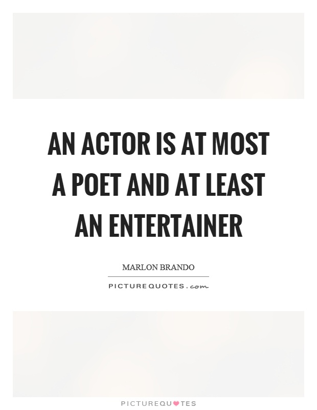 An actor is at most a poet and at least an entertainer Picture Quote #1