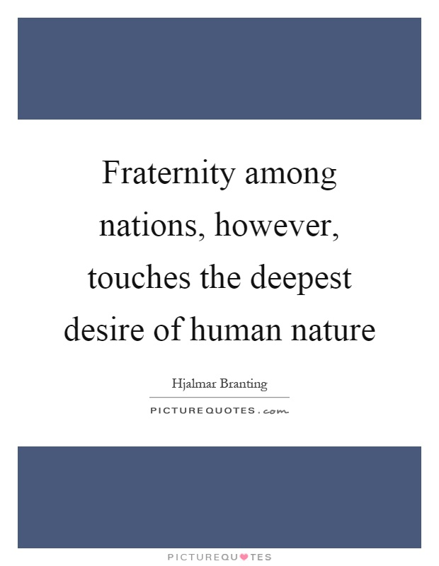 Fraternity among nations, however, touches the deepest desire of human nature Picture Quote #1