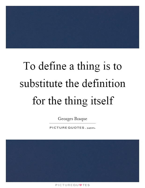 To define a thing is to substitute the definition for the thing itself Picture Quote #1
