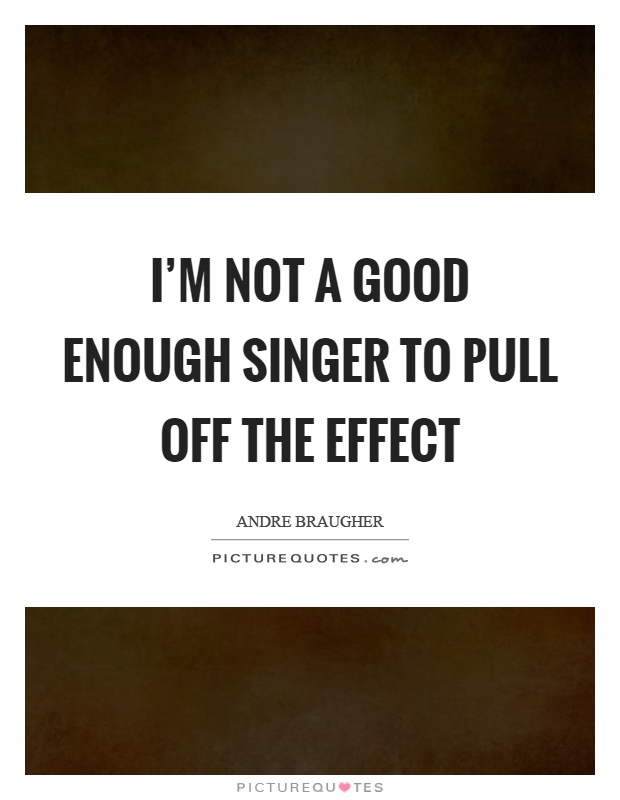 I'm not a good enough singer to pull off the effect Picture Quote #1