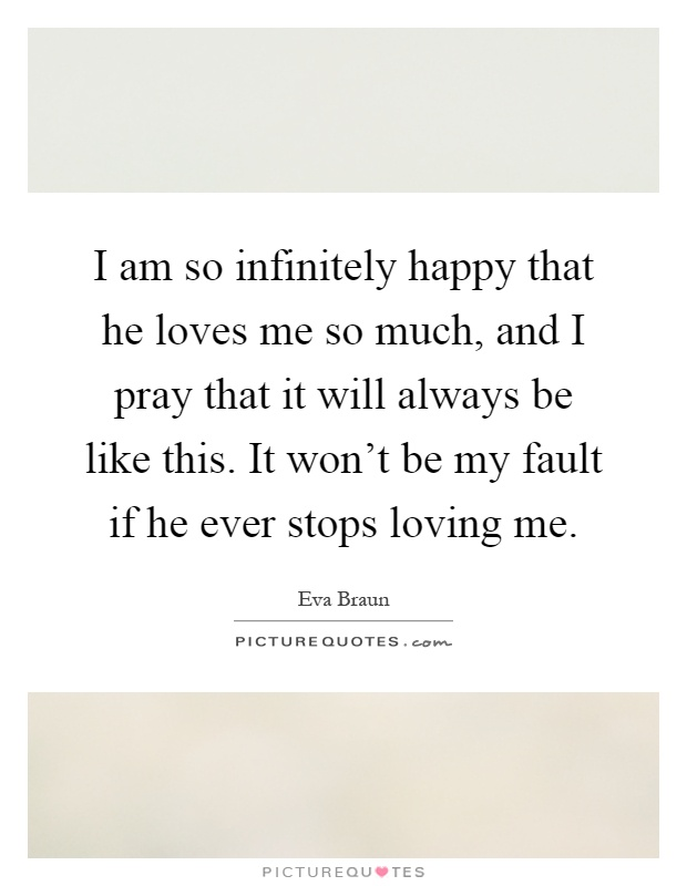 He Loves Me Quotes Alluring I Am So Infinitely Happy That He Loves Me So Much And I Pray