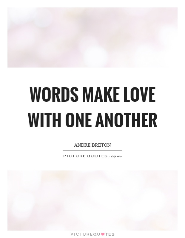 Words make love with one another Picture Quote #1