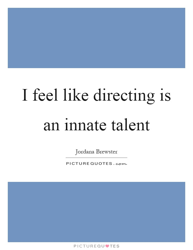I feel like directing is an innate talent Picture Quote #1