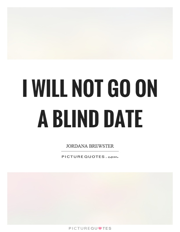 I will not go on a blind date Picture Quote #1