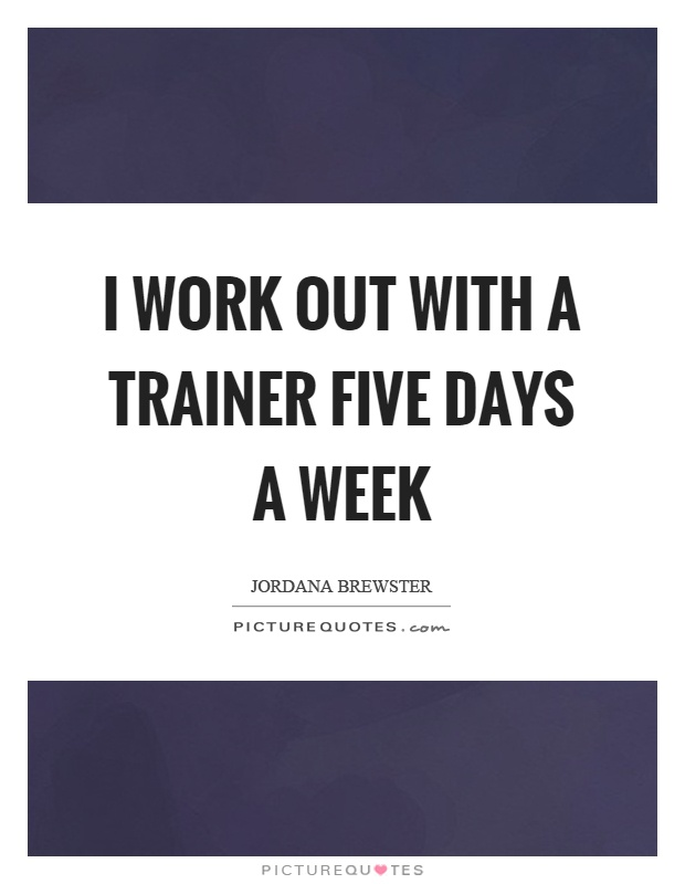 I work out with a trainer five days a week Picture Quote #1